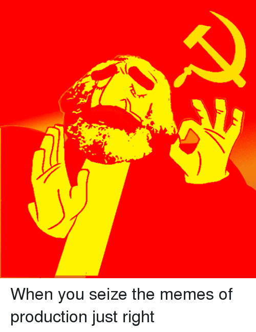 Meme, Memes, and Sassy Socialast: て、 When you seize the memes of production just right