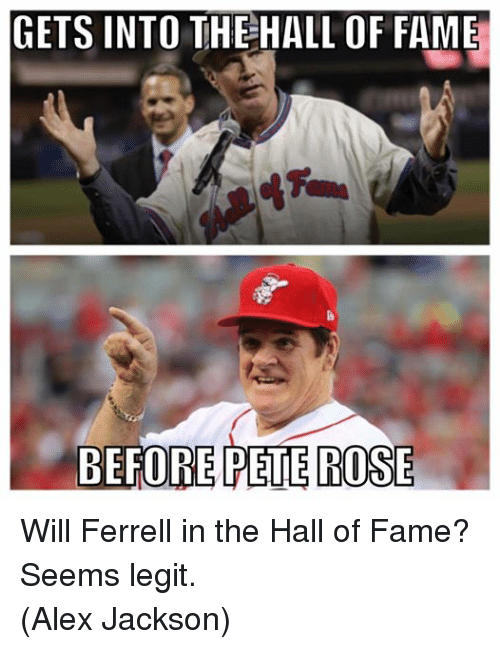 Mlb, Will Ferrell, and Rose: GETS INTO THE HALL OF FAME  BEFORE  PETE ROSE Will Ferrell in the Hall of Fame? Seems legit. (Alex Jackson)