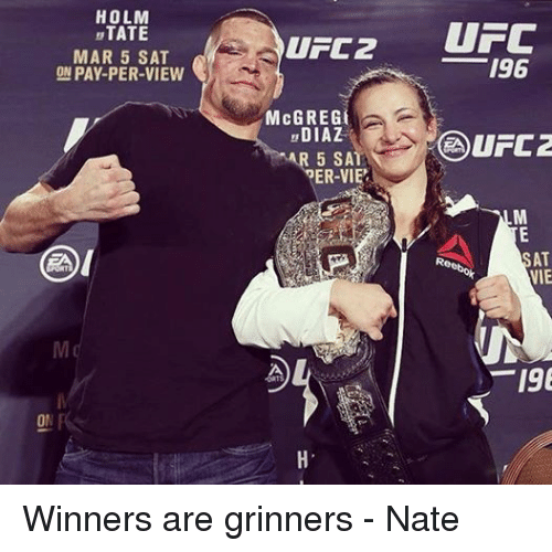 UFC 196: HOLM  TATE  MAR 5 SAT  ON PAY-PER-VIEW  ON  UPC2  McG REG  DIAZ  5 SAT  ER-VIE  UFC  196  UFC2  AT  Ree  VIE  196 Winners are grinners - Nate