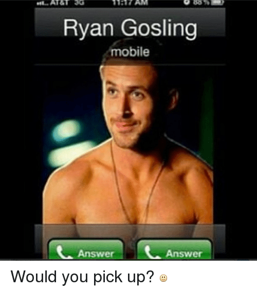 Relationships, Ups, and Ryan Gosling: Ryan Gosling  mobile  Answe  Answer Would you pick up?