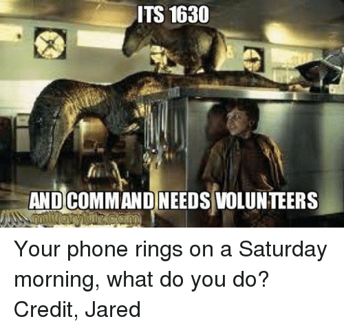Coast Guard: ITS 1630  AND COMMAND NEEDS VOLUNTEERS Your phone rings on a Saturday morning, what do you do? Credit, Jared