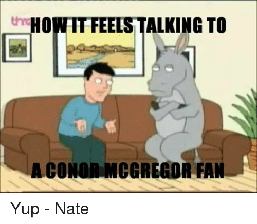 Conor McGregor and Mma: HO  ALKING TO  thr  EE  CONOR MCGREGOR FAN Yup - Nate