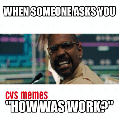 Meme, Memes, and Work: WHEN SOMEONE ASKSYOU  CVS memes  CHOW WAS WORK