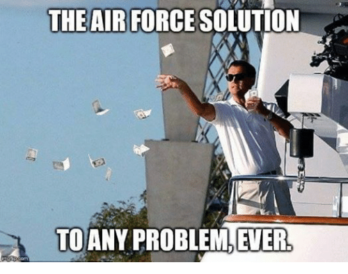 Air Force, Military, and Air: mglipcom  THE AIR FORCE SOLUTION  TO ANY PROBLEM, EVER