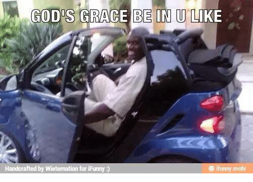 Christian Memes: GOD S GRACE BE IN UL  Handcrafted by Wieternation for iFunny  funny mobi