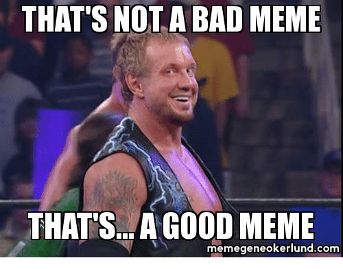 Bad, Meme, and Memes: THAT'S NOT A BAD MEME  THAT AG00D MEME  memegeneokerlund.com