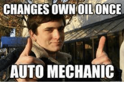 mechanic: CHANGESOWNOILONCE  AUTO MECHANIC