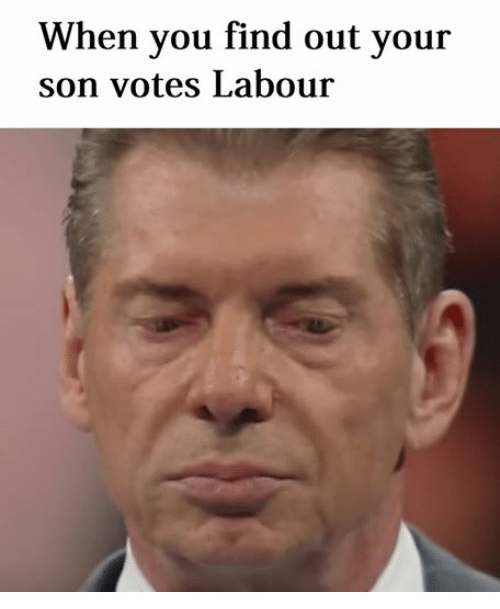 Dank Memes: When you find out your  son votes Labour