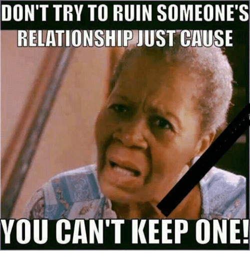 Facebook b5043b don't try to ruin someone's relationship just cause you can't keep