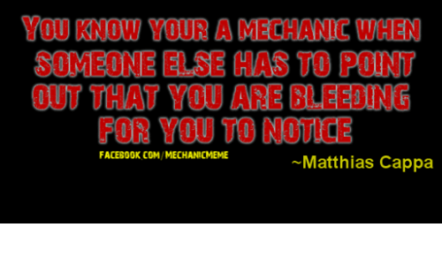 mechanic: YOU KNOW YOUR LA MECHANIC WHEN  SOMEONE HAS TO POINT  OUT THAT YOU ARE BEE! ING  FOR YOU TO NOTRE  FACEBOOK COM/MECHANICMEME  ~Matthias Cappa
