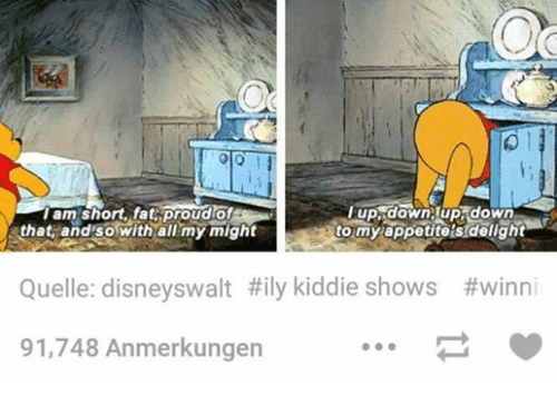 Funny, Tumblr, and Ups: Olo  up down down  am short, fat proud of  that and so with all my might  to my appetite's delight  Quelle: disneyswalt #ily kiddie shows  #winni  91,748 Anmerkungen