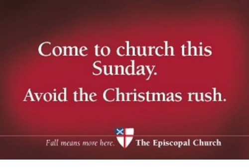 Episcopal Church : Come to church this  Sunday.  Avoid the Christmas rush.  Fall means more here.  The Episcopal Church