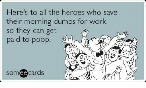 mechanic: Here's to all the heroes who save  their morning dumps for work  so they can get  paid to poop.  ee  cards
