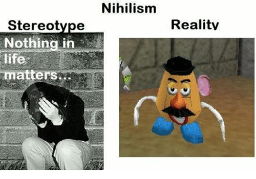 Dank Memes: Stereotype  Nothing in  matter  Nihilism  Reality