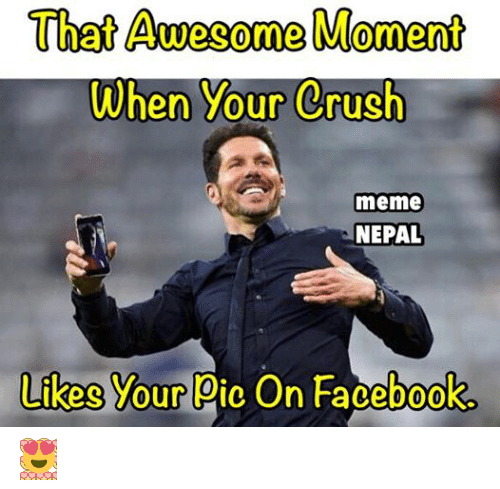 Funny Memes For Your Crush : That awe come moment when your crush meme nepal likes
