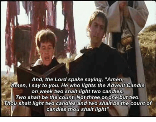 """Episcopal Church : And, the Lord spake saying, """"Amen,  Amen, I say to you. He who lights the Advent Candle  on week two shalt light two candles.  Two shalt be the count. Not three or one but two.  Thou shalt light two candles and two shalt be the count of  candles thou shalt light"""""""