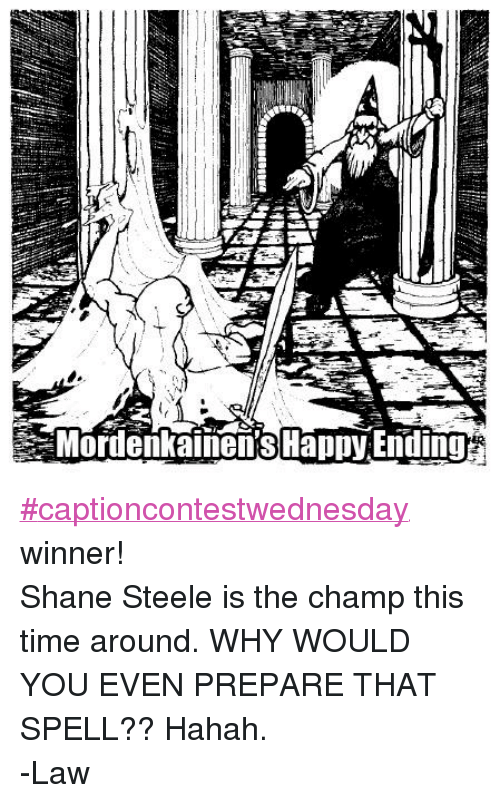 DnD: MordenkainenSHappy Ending #captioncontestwednesday winner! Shane Steele is the champ this time around. WHY WOULD YOU EVEN PREPARE THAT SPELL?? Hahah.  -Law