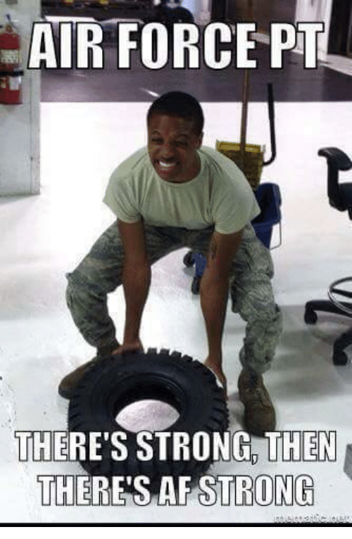 Af, Air Force, and Military: AIR FORCE PT  THERE'S STRONG EN  THERES AF ONG