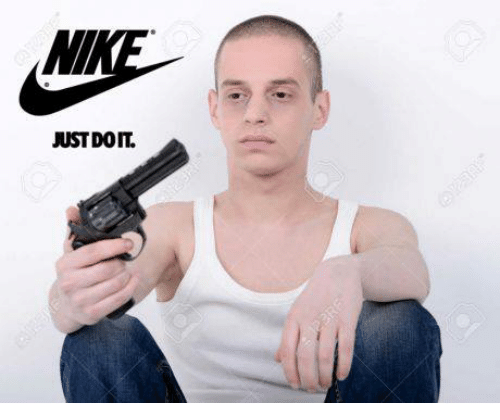 Just Do It and Dank Memes: JUST DO it.
