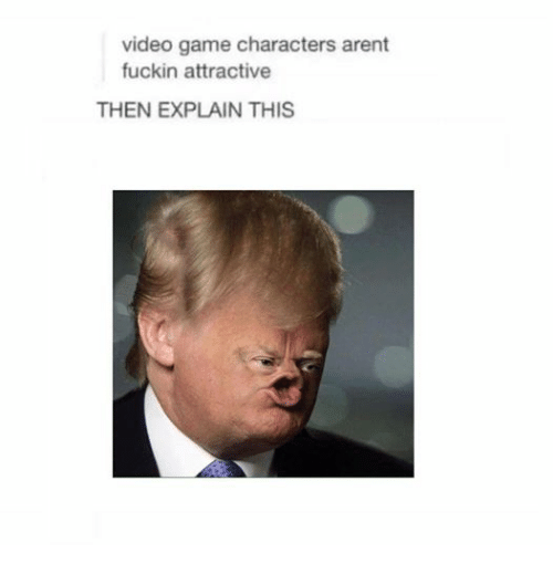 Dank Memes: video game characters arent  fuckin attractive  THEN EXPLAIN THIS