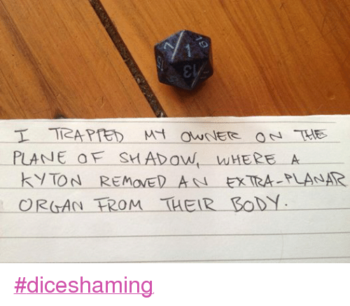 DnD: ヘ  ーーーエーーーTRAPTED MtowcVER ON」 THE  -PLANE-OF SHADaw,一一WHERE A  YTON REMOVED AN EXTRA-PLANAR  ORGAN FROM THEIR BODY ‪#‎diceshaming‬