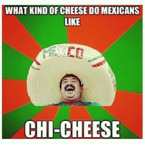 Mexican Word of the Day: WHAT KIND OF CHEESE DO MEXICANS  LIKE  CHI-CHEESE