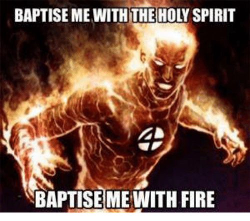 Fire, Spirit, and Christian Memes: BAPTISE ME WITH THE HOLY SPIRIT  BAPTISE MEWITH FIRE