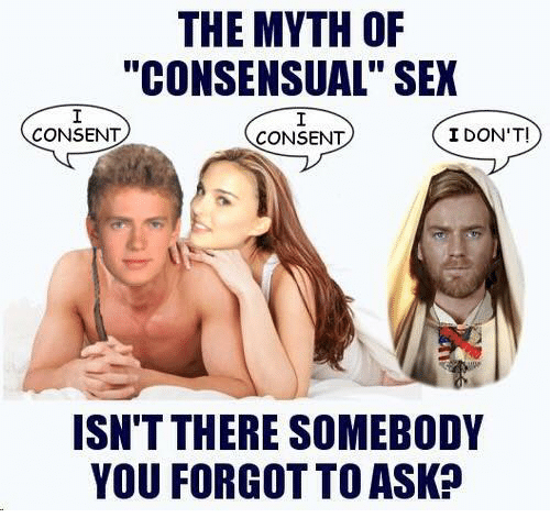 """Sex, Dank Memes, and Asking: THE MYTH OF  """"CONSENSUAL"""" SEX  CONSENT  I DON'T!  CONSENT  ISN'T THERE SOMEBODY  YOU FORGOT TO ASK"""