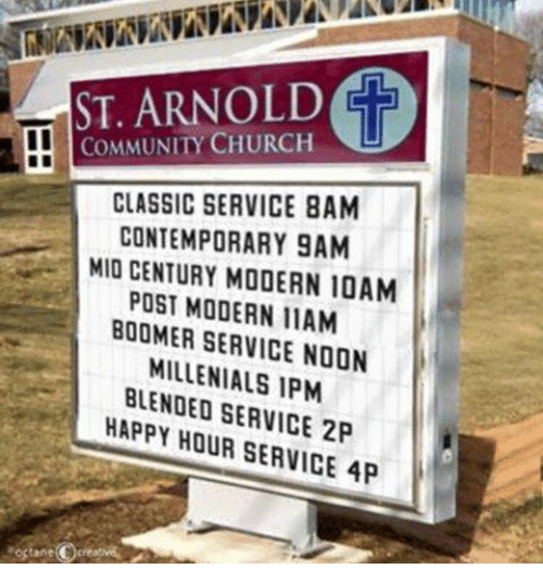 Church, Community, and Happy: ST. ARNOLD  COMMUNITY CHURCH  CLASSIC SERVICE BAM  CONTEMPORARY 9AM  MIO CENTURY MODERN 10AM  POST BOOMER IIAM  SERVICE NOON  BLENDED SERVICE 2P  HAPPY HOUR SERVICE AP