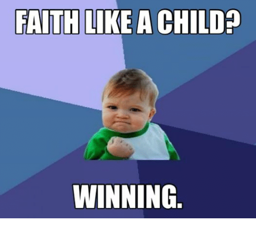 Christian Memes, Faith, and Faithful: FAITH LIKE A CHILD?  WINNING
