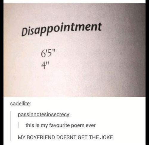 "Disappointed, Funny, and Tumblr: Disappointment  65""  sadellite  assinnotesinsecrec  this is my favourite poem ever  MY BOYFRIEND DOESNT GET THE JOKE"