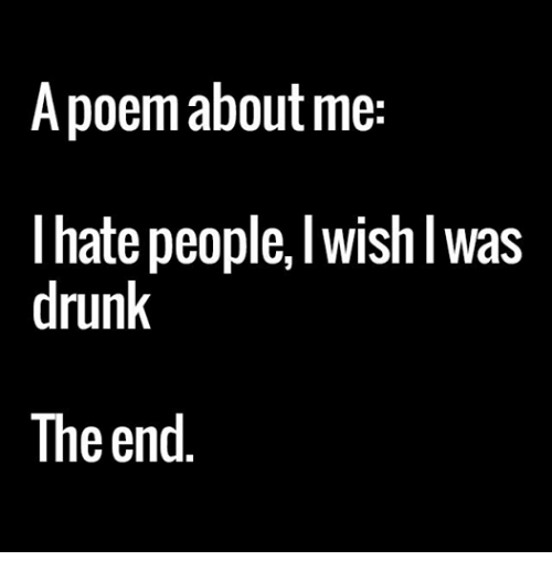Drunk: A poem about me  hate people, Wish Was  drunk  The end