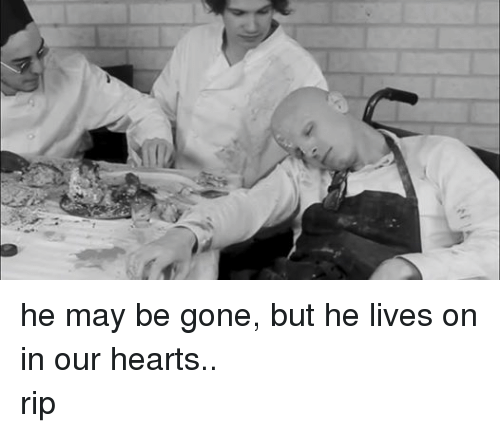 Dank Memes: he may be gone, but he lives on in our hearts.. rip
