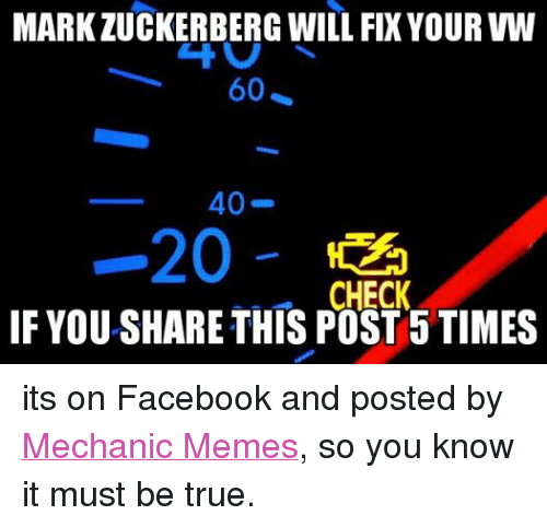 Facebook, Meme, and Memes: MARKZUCKERBERG WILL FIX YOUR VW  40  20  CHECK  IF YOU SHARE THIS POST 5 TIMES its on Facebook and posted by Mechanic Memes, so you know it must be true.