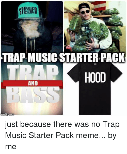 Meme, Memes, and Music: STONED  TRAP MUSIC-STARTER PACK  HOOD  AND just because there was no Trap Music Starter Pack meme...  by me