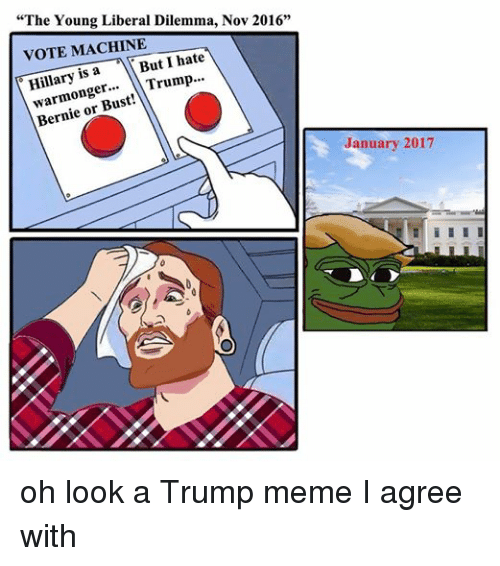 Funny Trump Tax Memes Of 2017 On Sizzle: The Young Liberal Dilemma Nov 2016 VOTE MACHINE Hillary Is