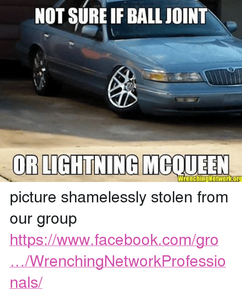 mechanic: NOT SURE IF BALL JOINT  OR LIGHTNING MCOUEEN  Wrenching Network org picture shamelessly stolen from our group https://www.facebook.com/gro…/WrenchingNetworkProfessionals/