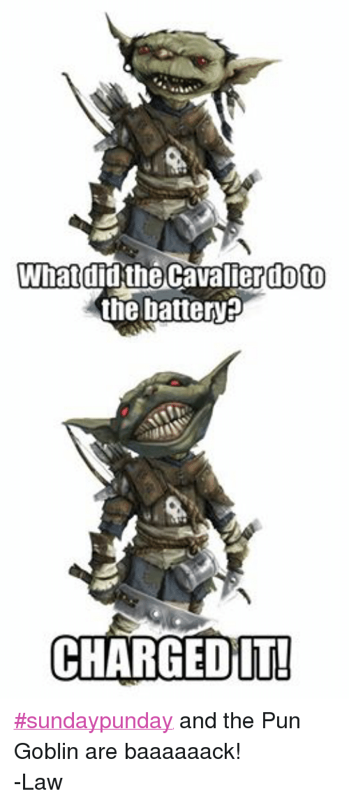 DnD: What  did the Cavalierdoto  the battery?  CHARGED IT! ‪#‎sundaypunday‬ and the Pun Goblin are baaaaaack! -Law