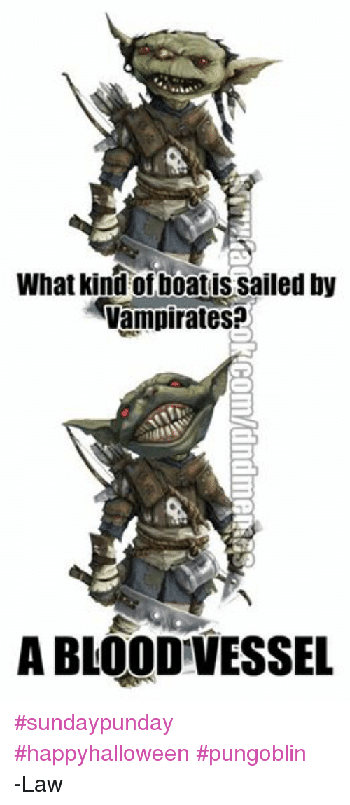 DnD: What kind of boatis sailed by  Vampirates?  A BLOOD VESSEL ‪#‎sundaypunday‬ ‪#‎happyhalloween‬ ‪#‎pungoblin‬ -Law