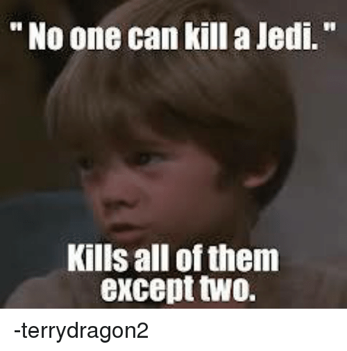 "Star Wars: No one can kill a Jedi.""  Kills all of them  except two. -terrydragon2"