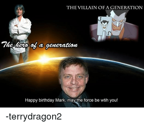 Star Wars: THE VILLAIN OF A GENERATION  a generation  Happy birthday Mark, may the force be wtih you! -terrydragon2
