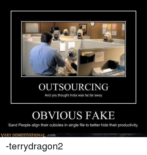 Star Wars: OUTSOURCING  And you thought India was far far away  OBVIOUS FAKE  Sand People align their cubicles in single file to better hide their productivity.  VERY IONAL.com -terrydragon2