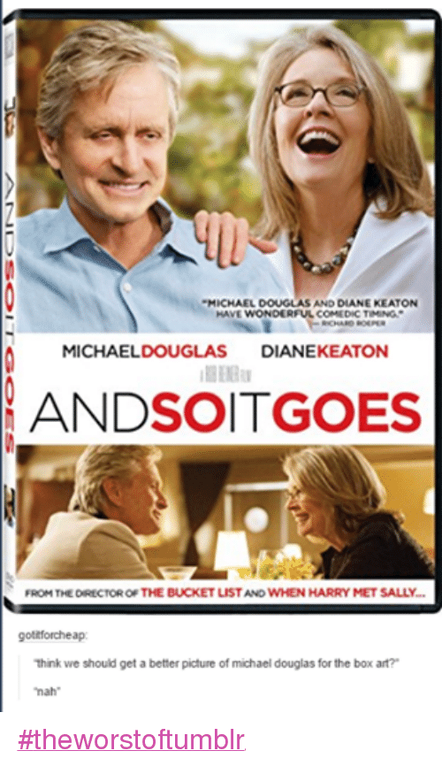 """michael douglas: MICHAEL DOUGLASAND DIANE KEATON  HAVE WONDERFUL COMEDIC TIMING.  RICHARD ROEPER  A MICHAEL DOUGLAS  DIANEKEATON  ANDSOITGOES  FROM THE DIRECTOR OF THE BUCKET  LISTAND WHEN HARRY MET SALLY.  otitforchea  think we should get a better picture of michael douglas for the box art?  """"nah"""" #theworstoftumblr"""