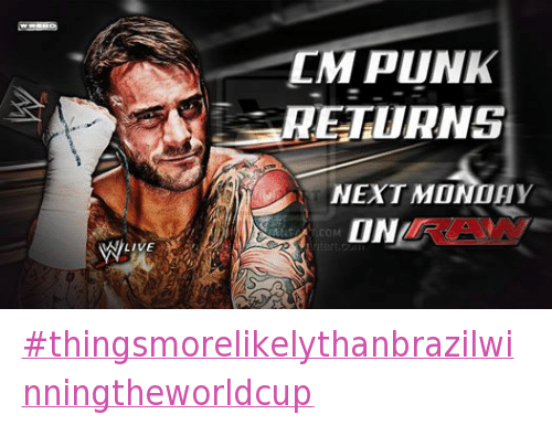 Cm Punk: AN LIVE  CM PUNK  NEXT MONDAY  ON ‪#‎thingsmorelikelythanbrazilwinningtheworldcup‬