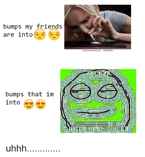 Blackpeopletwitter, Friends, and Com: bumps my friends  are into  bumps that im  into  www.shutterstock com 350603921  LIHTS EPO uhhh.............