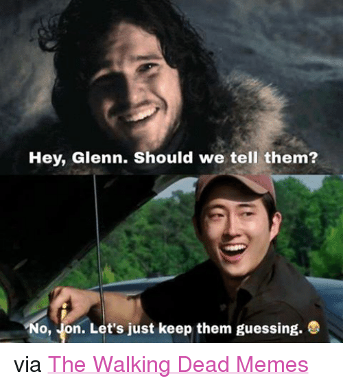 the walking dead memes: Hey, Glenn. Should we tell them?  No, ion. Let's just keep them guessing. via The Walking Dead Memes