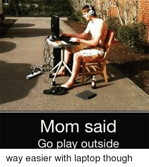 Mom Said Go Play Outside: Mom Said  Go play outside way easier with laptop though