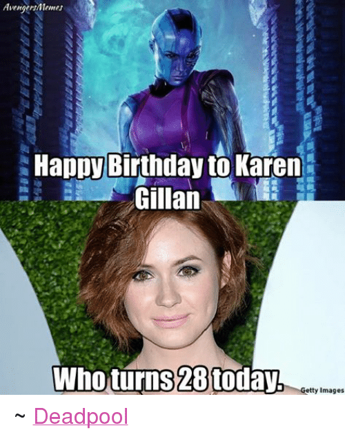 karen gillan: AvengersMeunes  Happy Birthday to Karen  Gillan  Who turns 28 today  Getty Images ~ Deadpool