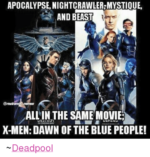 Movies, Mystique, and X-Men: APOCALYPSE NIGHTCRAWLER MYSTIQUE.  AND BEAST  ALL IN THE SAME MOVIE  NY  IN CINEMAS MAY  X-MEN: DAWN OF THE BLUEPEOPLEI ~Deadpool