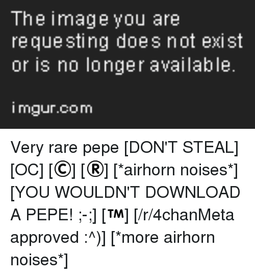 Rare Pepe: Very rare pepe [DON'T STEAL] [OC] [©] [®] [*airhorn noises*] [YOU WOULDN'T DOWNLOAD A PEPE! ;-;] [™] [/r/4chanMeta approved :^)] [*more airhorn noises*]